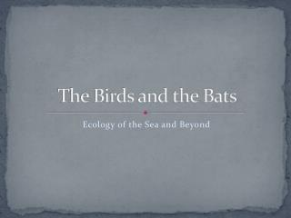 The  Birds and the Bats