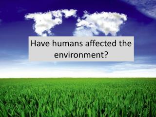 Have humans affected the environment?