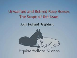 Unwanted and Retired Race Horses The Scope of the  Issue