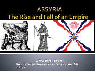 ASSYRIA: The Rise and Fall of an Empire