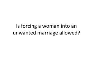 Is forcing a woman into an unwanted marriage allowed?