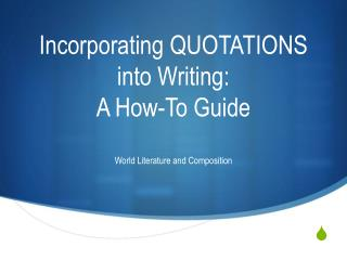 Incorporating QUOTATIONS  into Writing: A How-To Guide