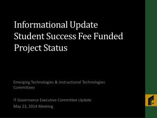 Informational Update Student Success Fee Funded Project Status