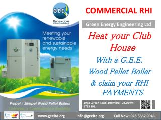 Heat your  C lub  H ouse With a G.E.E.    Wood  P ellet Boiler & claim your RHI PAYMENTS