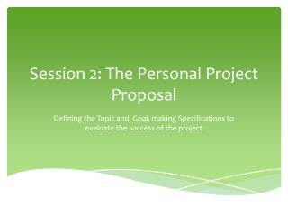 Session 2: The Personal Project Proposal