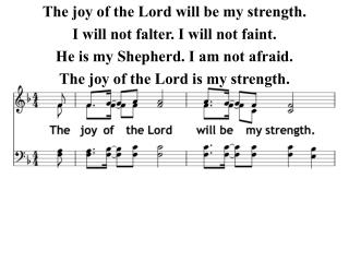 The joy of the Lord will be my strength. I will not falter. I will not faint.