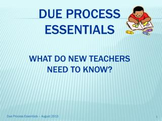 Due Process  Essentials What do new teachers need to know?