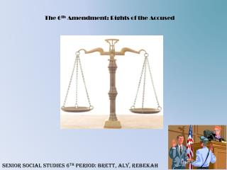 The 6 th  Amendment: Rights of the Accused