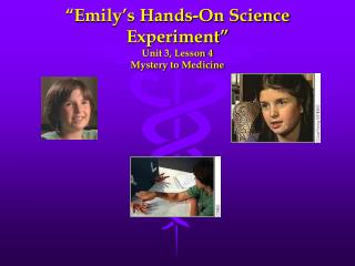 Emily s Hands-On Science Experiment   Unit 3, Lesson 4 Mystery to Medicine