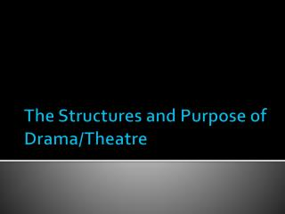 The Structures and Purpose of Drama/Theatre