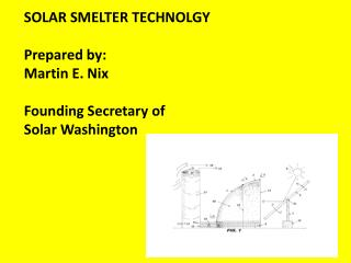 SOLAR SMELTER TECHNOLGY Prepared by: Martin E. Nix Founding Secretary of Solar Washington