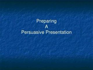 Preparing  A Persuasive Presentation