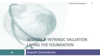 Session 2:  INTRINSIC VALUATION Laying  the Foundation