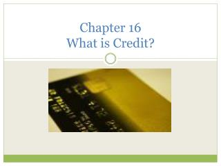Chapter 16 What is Credit?