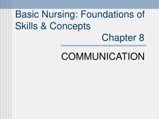 Basic Nursing: Foundations of  Skills & Concepts                                 Chapter 8