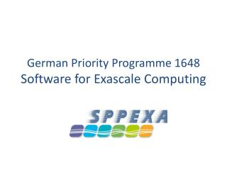 German Priority  Programme  1648 Software for  Exascale  Computing