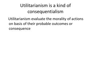 Utilitarianism is a kind of  consequentialism