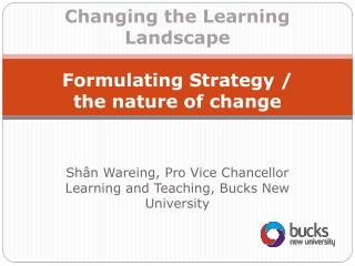 Changing the Learning Landscape Formulating Strategy / the nature of change