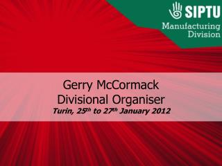 Gerry McCormack Divisional  Organiser Turin, 25 th  to 27 th  January 2012