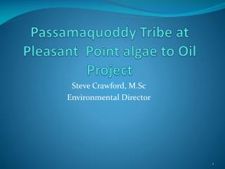 Passamaquoddy Tribe at Pleasant  Point algae to Oil Project