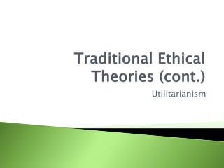 Traditional Ethical Theories (cont.)