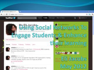 Using  Social Networks  To Engage Students & Enhance their learning Eli Jacobs May  2012