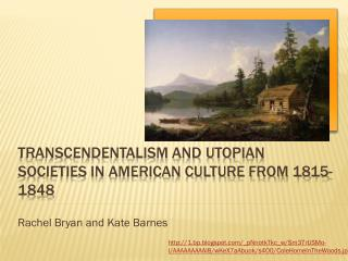 Transcendentalism and Utopian Societies in American Culture From 1815-1848