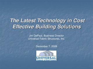 Jim DePaul, Business Director Universal Fabric Structures, Inc.