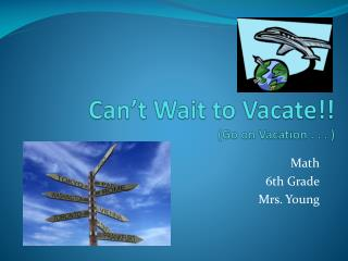 Can't Wait to Vacate!! (Go on Vacation . . . )