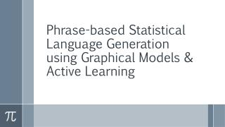 Phrase-based Statistical Language Generation using Graphical Models & Active Learning