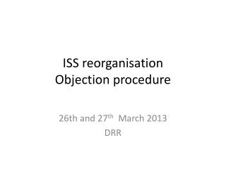 ISS  reorganisation Objection procedure