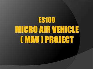 ES100 MICRO  AIR VEHICLE  ( MAV ) Project