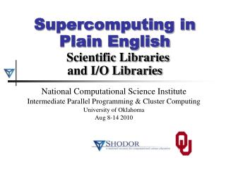Supercomputing in Plain English Scientific Libraries and I/O Libraries