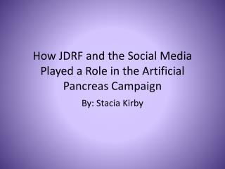 How JDRF and the  S ocial  M edia Played a Role in the Artificial Pancreas Campaign