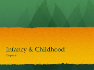 Infancy & Childhood
