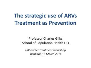 The strategic use of ARVs Treatment as Prevention