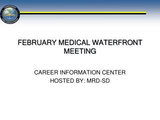 FEBRUARY MEDICAL WATERFRONT MEETING