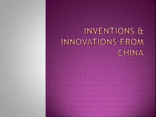 Inventions & Innovations from China