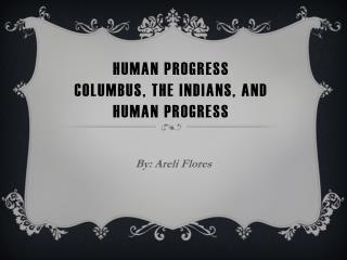 Human Progress Columbus , The Indians, and Human Progress