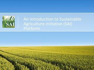 An introduction to Sustainable Agriculture Initiative (SAI)  Platform