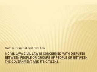 Goal 6. Criminal and Civil Law