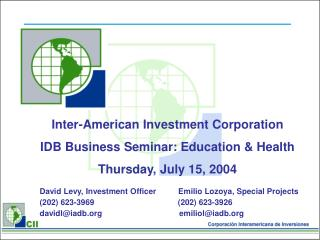 Inter-American Investment Corporation IDB Business Seminar: Education & Health Thursday, July 15, 2004