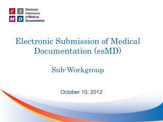 Electronic Submission of Medical Documentation (esMD) Sub-Workgroup