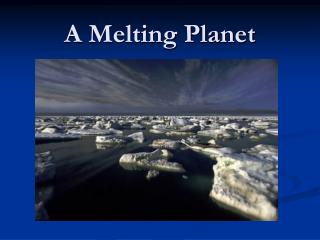 A Melting Planet