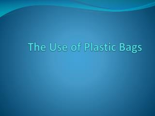 The Use of Plastic Bags
