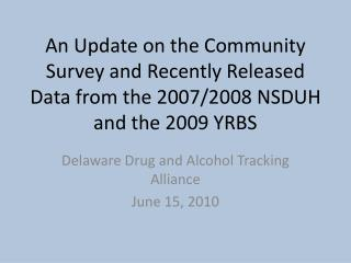 Delaware Drug and Alcohol Tracking Alliance June 15, 2010