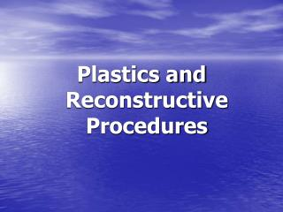 Plastics and Reconstructive Procedures