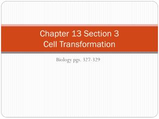 Chapter 13 Section 3 Cell Transformation