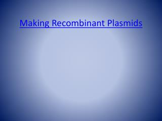 Making Recombinant Plasmids