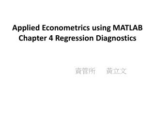 Applied Econometrics using  MATLAB Chapter 4 Regression  Diagnostics